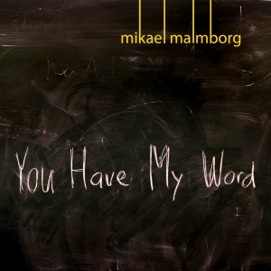Mikael Malmborg - You Have My Word